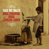 Ebba Forsberg Take My Waltz: Sings Leonard Cohen [import]  h